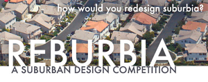 Reburbia, A Suburban Design Competition