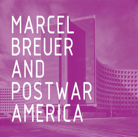 Exhibition: Marcel Breuer and Postwar America