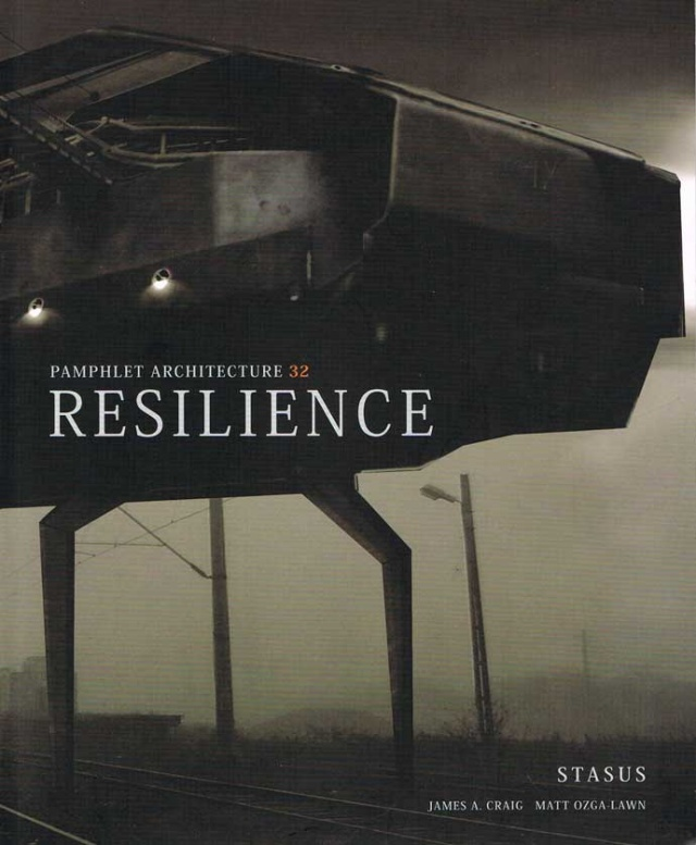 "Book Launch: ""Resilience"" Pamphlet Architecture Number 32 by James A Craig and Matt Ozga-Lawn"